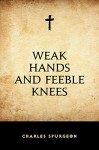 Weak Hands and Feeble Knees - Charles Spurgeon