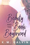 Beauty and the Book Boyfriend - K.M. Galvin