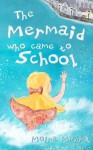 The Mermaid Who Came to School: A Funny Thing Happened on World Book Day - Moira Munro
