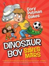 Dinosaur Boy Saves Mars - Cory Putman Oakes