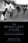 This Bright Light of Ours: Stories from the Voting Rights Fight - Maria Gitin, Lewis V. Baldwin