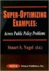 Super-Optimizing Examples: Across Public Policy Problems - Stuart S. Nagel