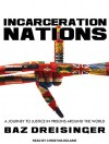 Incarceration Nations: A Journey to Justice in Prisons Around the World - Baz Dreisinger, Christina Delaine