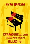 Strangers Are Just Friends You Haven't Killed Yet - Ryan Bracha
