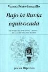 Bajo la Lluvia Equivocada - Vanesa Pérez-Sauquillo