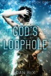 God's Loophole - Dan Rix