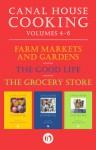 A Canal House Cooking Volumes Four Through Six: Farm Markets and Gardens, The Good Life, and The Grocery Store - Christopher Hirsheimer, Melissa Hamilton