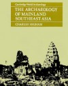 The Archaeology of Mainland Southeast Asia: From 10,000 B.C. to the Fall of Angkor - Charles Higham