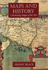 Maps and History: Constructing Images of the Past - Jeremy Black
