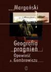 Geografia pragnień. Opowieść o Gombrowiczu - Janusz Margański