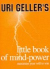 Uri Geller's Little Book of Mind-Power - Uri Geller