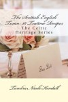 The Scottish-English Texan: 56 Teatime Recipes: The Celtic Heritage Series - Tambra Nicole Kendall