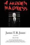 A Hidden Madness - James T.R. Jones, Elyn R. Saks