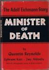 Minister of Death: The Adolf Eichmann Story - Quentin Reynolds, Ephraim Katz, Zwy Aldouby