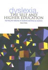 Dyslexia, the Self and Higher Education: Learning Life Histories of Students Identified as Dyslexic - David Pollak