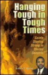 Hanging Tough in Tough Times: How Saints Can Stay Strong in Stormy Seasons - Karry D. Wesley