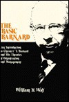 The Basic Barnard: An Introduction to Chester I. Barnard and His Theories of Organization and Management - William B. Wolf