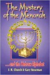 The Mystery of the Menorah ...and the Hebrew Alphabet - J.R. Church, Gary Stearman