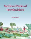Medieval Parks of Hertfordshire - Anne Rowe