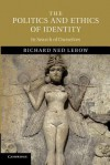 The Politics and Ethics of Identity: In Search of Ourselves - Richard Ned Lebow
