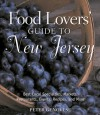 Food Lovers' Guide to New Jersey: Best Local Specialties, Markets, Recipes, Restaurants, Events, and More - Peter Genovese