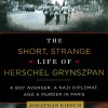 The Short, Strange Life of Herschel Grynszpan: A Boy Avenger, a Nazi Diplomat, and a Murder in Paris - Jonathan Kirsch, Simon Prebble