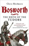 Bosworth: The Birth of the Tudors - Chris Skidmore