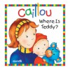 Caillou: Where Is Teddy? - Joceline Sanschagrin, Joceline Sanschagrin, Pierre Brignaud