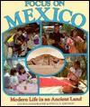 Focus On Mexico: Modern Life In An Ancient Land - Louis B. Casagrande, Sylvia A. Johnson