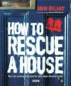How to Rescue a House: Turn an Unloved Property Into Your Dream Home - David Ireland