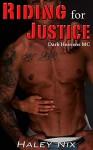 Riding For Justice (Biker & BBW Erotic Romance Thriller, Biker MC Erotica) (Dark Heavens M.C. Book 1) - Haley Nix