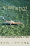 The Habit of Rivers: Reflections on Trout Streams and Fly Fishing - Ted Leeson, John Gierach