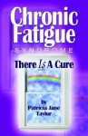 Chronic Fatigue Syndrome: There Is a Cure - Patricia J. Taylor