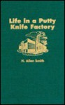 Life in a Putty Knife Factory - H. Allen Smith