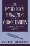 Psychological Management of Chronic Tinnitus, The: A Cognitive-Behavioral Approach - Jane L. Henry, Peter H. Wilson