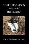 Civil Litigation Against Terrorism - John Norton Moore
