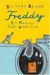Freddy. Ein Hamster lebt gefährlich: Roman - Dietlof Reiche