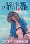 Best Friends, Fantasy Lovers - Dicey Grenor