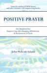 Positive Prayer - John Wolcott Adams