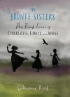 The Bronte Sisters: The Brief Lives of Charlotte, Emily, and Anne - Catherine Reef