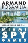 Miami Spy Games: Russian Zombie Gun, Part Four - Armand Rosamilia