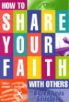 How to Share Your Faith with Others: A Good News Guidebook - Joseph T. Sullivan