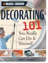 Black & Decker Decorating 101: You Really Can Do It Yourself - Jerri Farris
