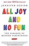 All Joy and No Fun: The Paradox of Modern Parenthood - Jennifer Senior