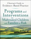 Programs and Interventions for Maltreated Children and Families at Risk: Clinician's Guide to Evidence-Based Practice (Clinician's Guide to Evidence-Based Practice Series) - Allen Rubin