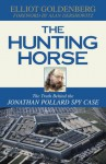 The Hunting Horse: The Truth Behind the Jonathan Pollard Spy Case - Elliot Goldenberg, Alan M. Dershowitz