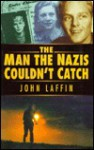 The Man the Nazis Couldn't Catch - John Laffin