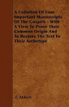 A Collation of Four Important Manuscripts of the Gospels - With a View to Prove Their Common Origin and to Restore the Text to Their Archetype - T. Abbott