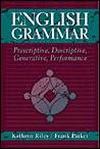 English Grammar: Prescriptive, Descriptive, Generative, Performance - Kathryn Riley, Frank Parker