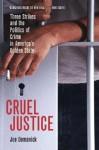 Cruel Justice: Three Strikes and the Politics of Crime in America's Golden State - Joe Domanick